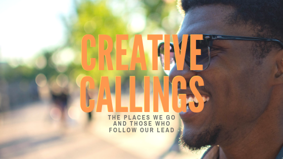 "Blog Title Image saying ""Creative Callings - the places we go and those who follow our lead"""